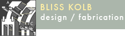 Bliss Kolb | design and fabrication